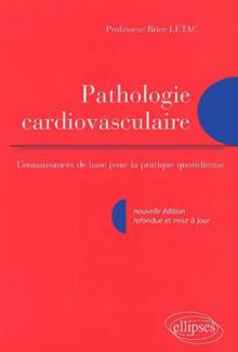 Pathologie cardio-vasculaire - Connaissance de base pour la pratique quotidienne - Nouvelle édition