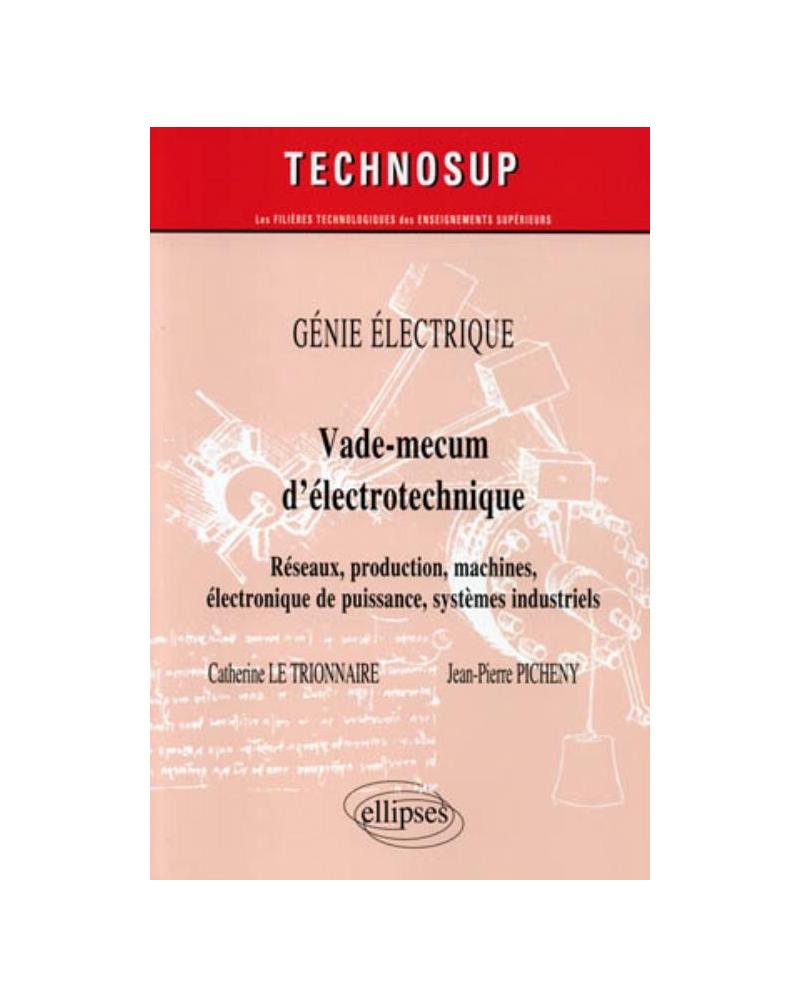 Vade-mecum d'électrotechnique. Réseaux, production, machines, systèmes industriels. GÉNIE ÉLECTRIQUE (niveau A)