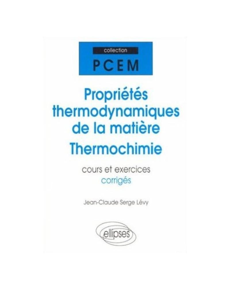 Propriétés thermodynamiques de la matière - Thermochimie - Cours et exercices corrigés