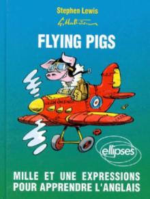 Flying pigs. Mille et une expressions pour apprendre l'anglais