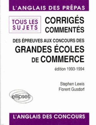 Corrigés commentés des épreuves d'anglais aux concours des Grandes Écoles de Commerce 1993 - Tous les sujets