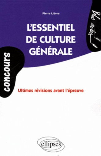 Concours. essentiel de culture générale (L'). Ultimes révisions avant l'épreuve