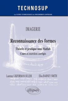 IMAGERIE - Reconnaissance des formes - Théorie et pratique sous Matlab - Cours et exercices corrigés (niveau C)