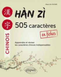Hàn zì. 505 caractères chinois en fiches. Apprendre et réviser les caractères indispensables.
