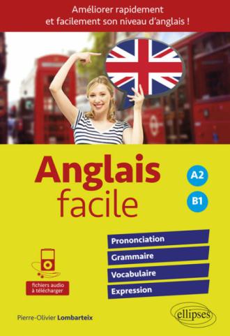 Anglais facile. Améliorer rapidement et facilement son niveau d'anglais ! Prononciation, grammaire, vocabulaire, expression  (avec fichiers audio) • A2-B1