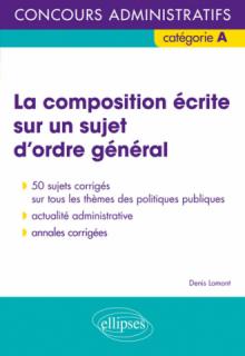 La composition écrite sur un sujet d'ordre général - Concours administratifs de catégorie A