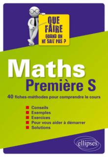 Maths Première S - 40 fiches-méthodes pour comprendre le cours