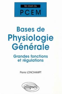 Bases de physiologie générale. Grandes fonctions et régulations