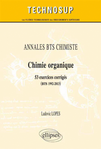 ANNALES BTS Chimiste - Chimie organique - 53 exercices corrigés (BTS 1992-2013)