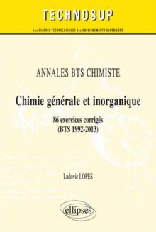 ANNALES BTS Chimiste - Chimie générale et inorganique - 86 exercices corrigés (BTS 1992-2013) (Niveau A)
