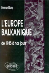 L'Europe balkanique de 1945 à nos jours
