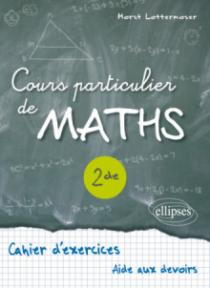 Cours particulier de Maths Seconde - Cahier d'exercices d'aide aux devoirs