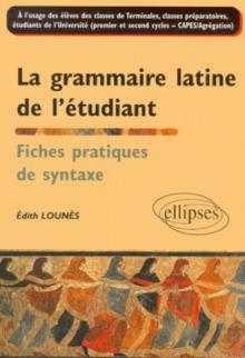 La grammaire latine de l'étudiant - Fiches pratiques de syntaxe