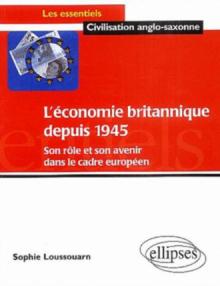 L'économie britannique depuis 1945: son rôle et son avenir dans le cadre européen