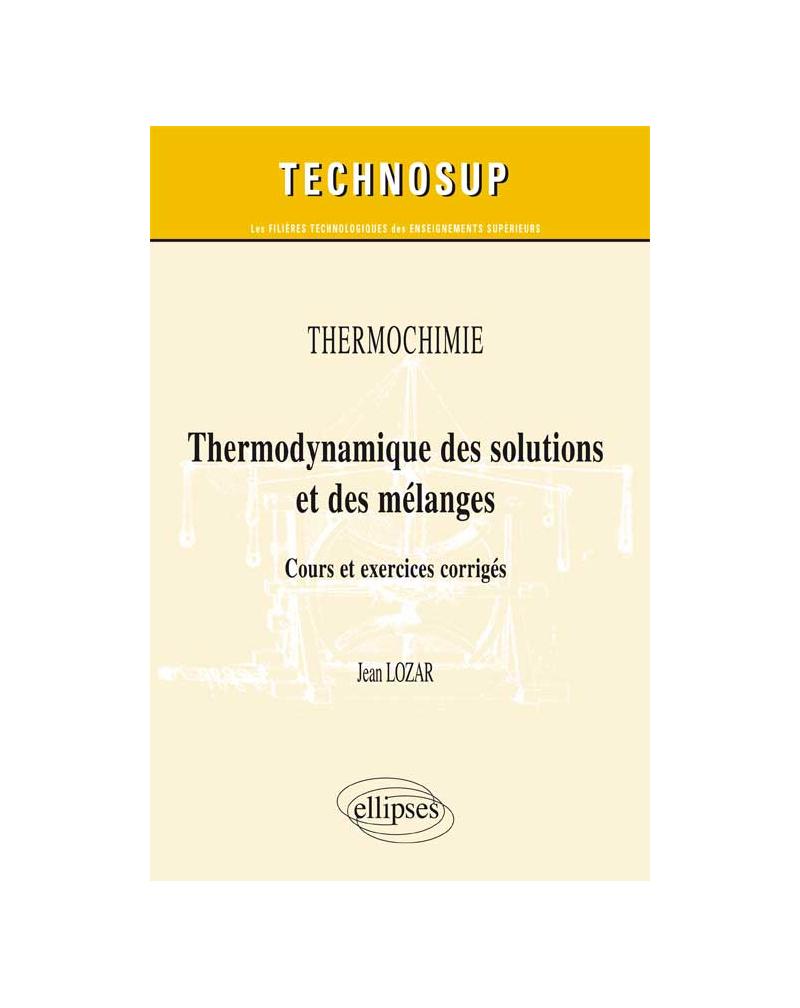 Thermochimie - Thermodynamique des solutions et des mélanges. Cours et exercices corrigés (Niveau B)
