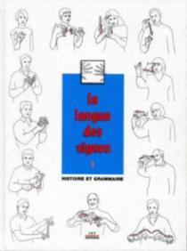 La langue des signes - Tome 1. Introduction à l'histoire et à la grammaire de la langue des signes. Entre les mains des sourds