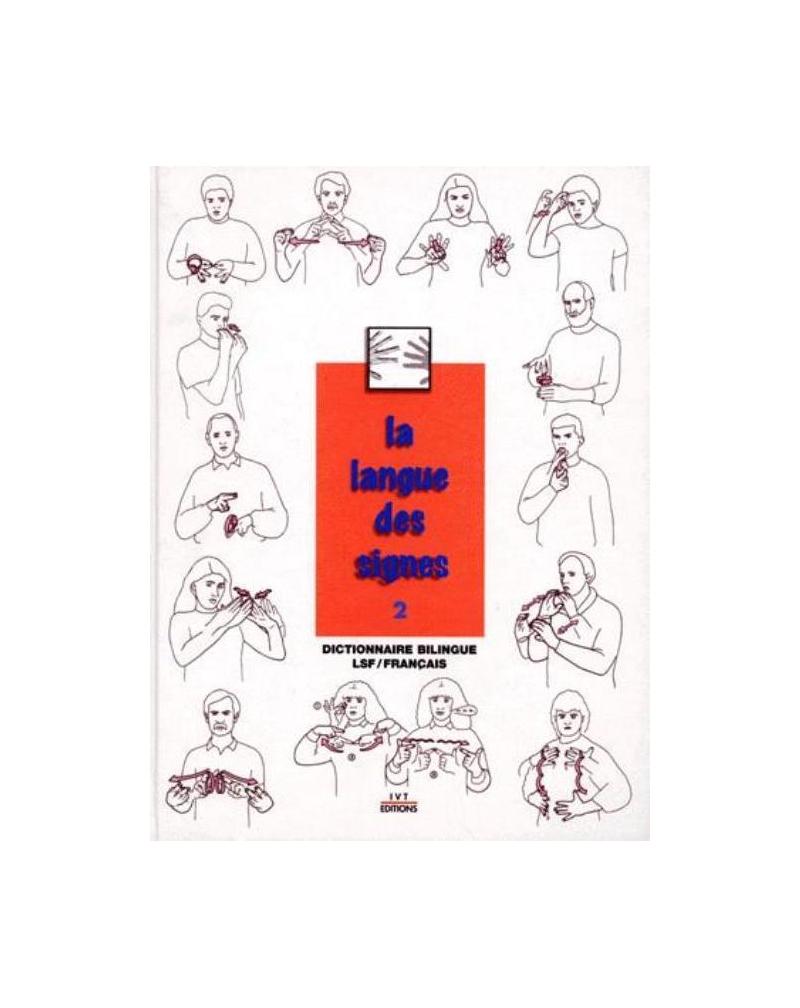 La langue des signes - Tome 2 - Dictionnaire bilingue LSF / Français - 2e édition