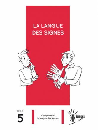 La Langue des Signes Tome 5 : Comprendre la langue des signes