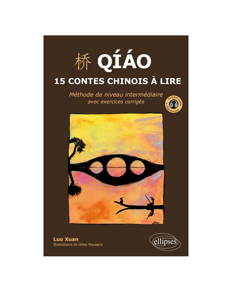 Qiao. 15 contes chinois à lire. Méthode de niveau intermédiaire avec exercices corrigés et fichiers audio