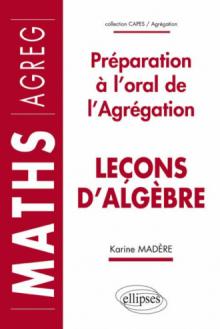 Leçons d'algèbre - Préparation à l'oral de l'Agrégation de Mathématiques