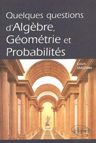 Quelques questions d'algèbre, géométrie et probabilités