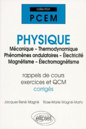 Physique (Mécanique - Thermodynamique - Phénomènes ondulatoires - Électricité - Magnétisme - Électromagnétisme) (rap - de cours, exercices et QCM corrigés)