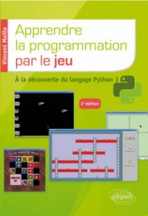 Apprendre la programmation par le jeu - A la découverte du langage Python 3 - 2e édition