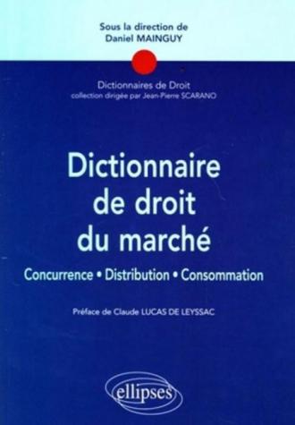 Dictionnaire de droit du marché. Concurrence, Distribution, consommation