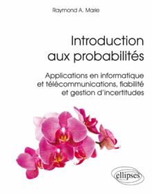 Introduction aux probabilités - Applications en informatique et télécommunications, fiabilité et gestion d'incertitudes