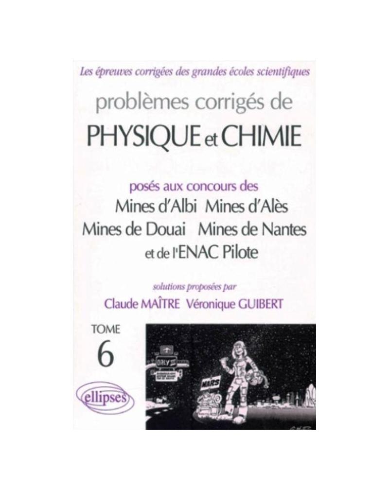 Physique et Chimie Mines d'Albi, Alès, Douai, Nantes et ENAC Pilotes 1999-2001 - Tome 6