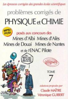 Problèmes corrigés de physique et de chimie posés aux mines d'Albi, Alès, Douai, Nantes, et à l'ENAC - Tome 7