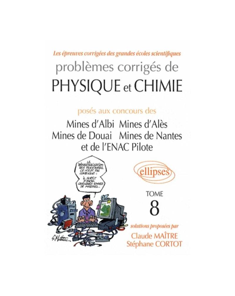 Problèmes corrigés de physique et de chimie posés aux mines d'Albi, Alès, Douai, Nantes, et à l'ENAC 2005-2007 - Tome 8