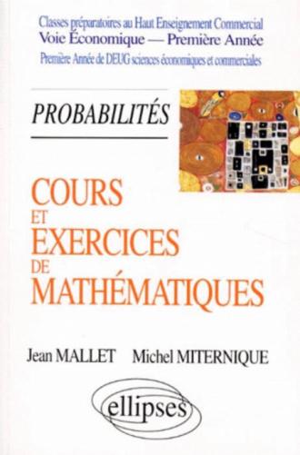 Cours et exercices de mathématiques - Tome 3 - Probabilités - HEC voie économique - 1re année