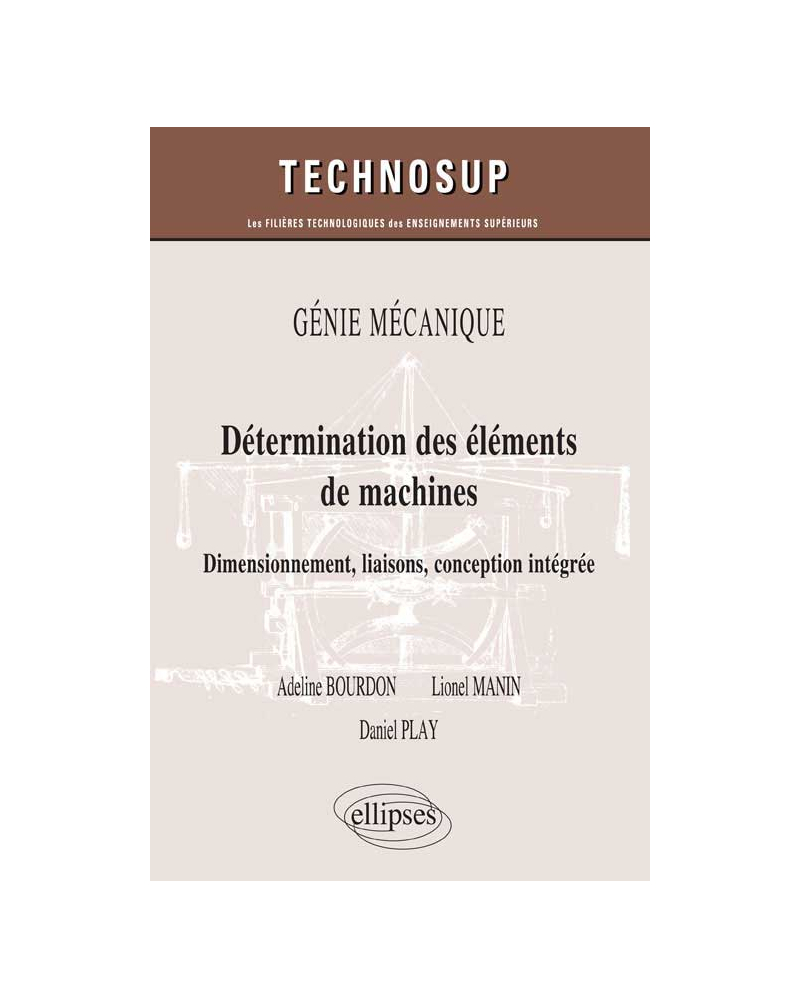 Détermination des éléments de machines. Dimensionnement, liaisons, conception intégrée. GÉNIE MÉCANIQUE (niveau B)