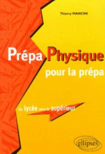 Prépa Physique pour la prépa, du lycée vers le supérieur