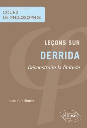 Leçons sur Derrida. Déconstruire la finitude