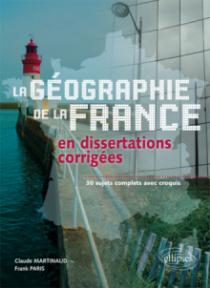 Géographie de la France en dissertations corrigées - 30 sujets complets avec croquis