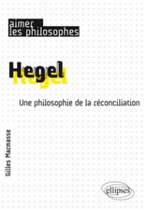 Hegel. Une philosophie de la réconciliation