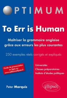To err is human. Maîtriser la grammaire anglaise grâce aux erreurs les plus courantes. 250 erreurs fréquentes corrigées et expliquées