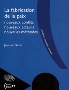 La fabrication de la paix - nouveaux conflits, nouveaux acteurs, nouvelles méthodes