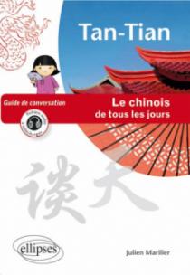 Tan-Tian - Le chinois de tous les jours - Guide de conversation - (avec fichiers audio)