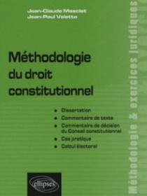 Méthodologie du droit constitutionnel. Dissertation, commentaire de texte, commentaire de décision du Conseil constitutionnel, cas pratique, calcul électoral