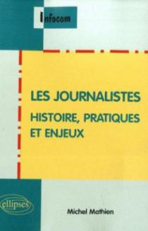 Les journalistes. Histoire, pratiques et enjeux