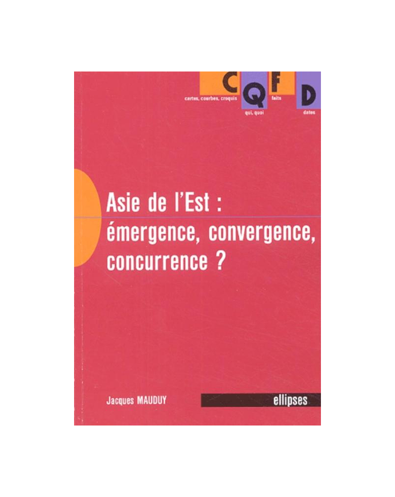 L'Asie de l'Est - Émergence, convergence, concurrence ?
