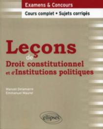 Leçons de Droit constitutionnel et d'Institutions politiques. Cours complet et sujets corrigés