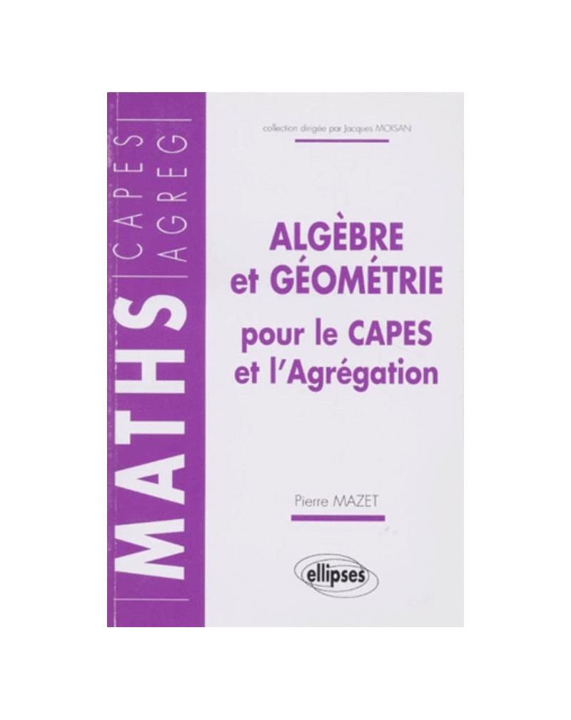 Algèbre et géométrie pour le CAPES et l'Agrégation