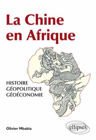La Chine en Afrique - Histoire, géopolitique, géoéconomie