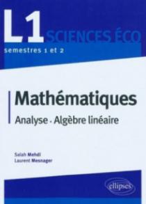 Mathématiques L1 Sciences Eco. Analyse et Algèbre linéaire. Semestres 1 et 2