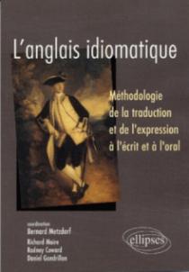 L'anglais idiomatique - Méthodologie de la traduction et de l'expression à l'écrit et à l'oral