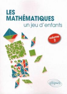 Les Mathématiques, un jeu d'enfants - Activités ludiques pour s'initier aux mathématiques - volume 2